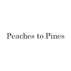 Peaches to Pines